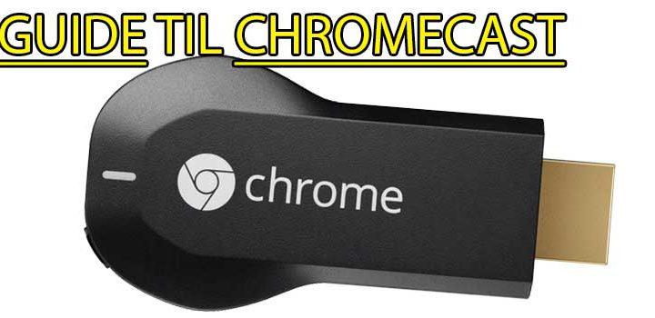 """Chromecast guide: Se hvordan du opsætter og """"caster"""""""